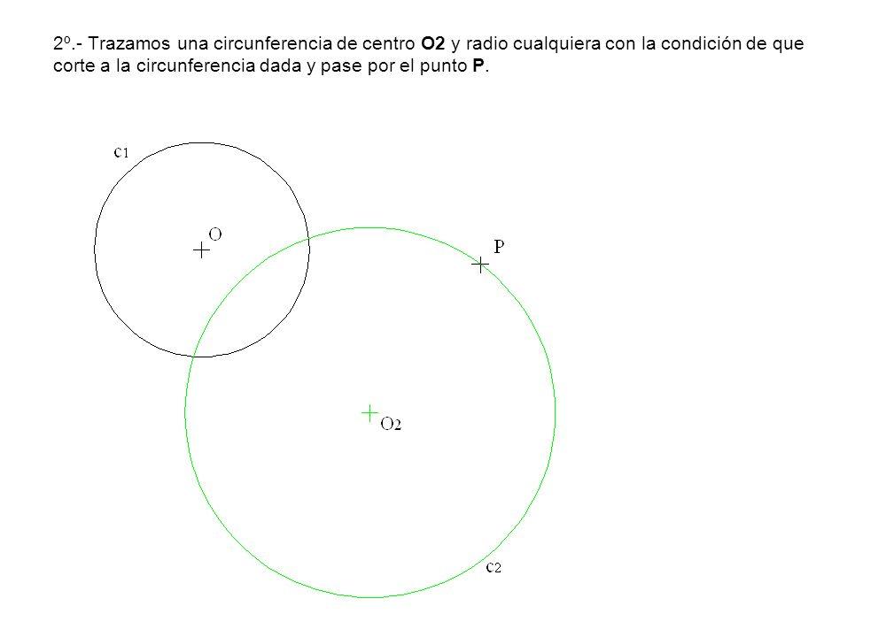 2º.- Trazamos una circunferencia de centro O2 y radio cualquiera con la condición de que corte a la circunferencia dada y pase por el punto P.