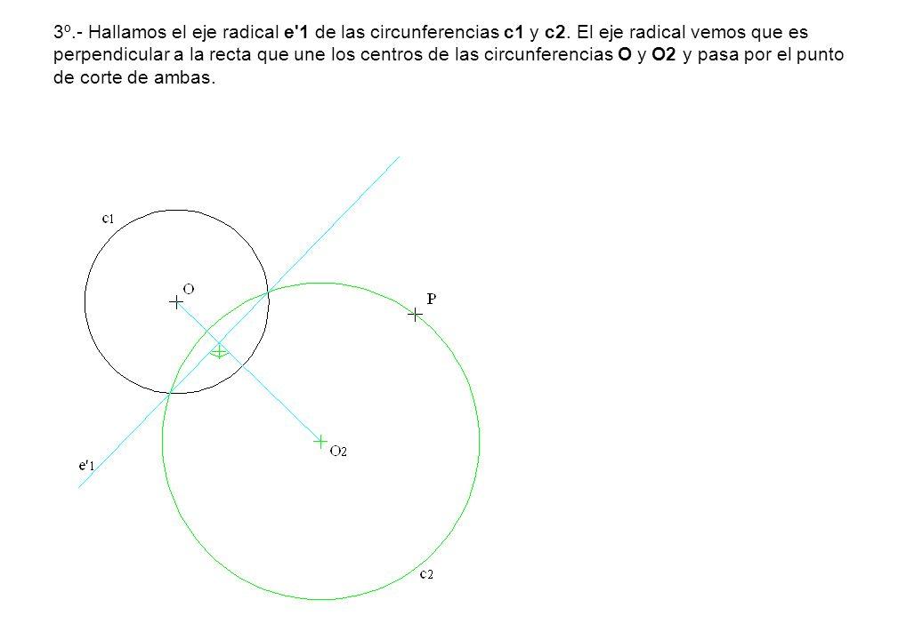 3º.- Hallamos el eje radical e'1 de las circunferencias c1 y c2. El eje radical vemos que es perpendicular a la recta que une los centros de las circu
