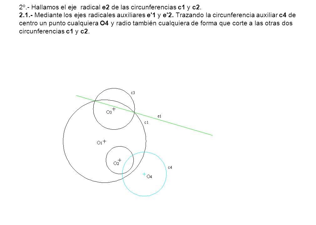 2º.- Hallamos el eje radical e2 de las circunferencias c1 y c2. 2.1.- Mediante los ejes radicales auxiliares e'1 y e'2. Trazando la circunferencia aux