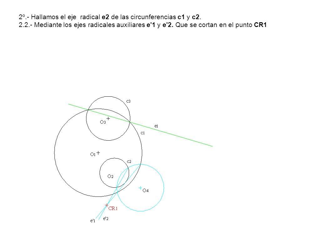 2º.- Hallamos el eje radical e2 de las circunferencias c1 y c2. 2.2.- Mediante los ejes radicales auxiliares e'1 y e'2. Que se cortan en el punto CR1