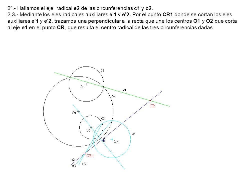 2º.- Hallamos el eje radical e2 de las circunferencias c1 y c2. 2.3.- Mediante los ejes radicales auxiliares e'1 y e'2. Por el punto CR1 donde se cort