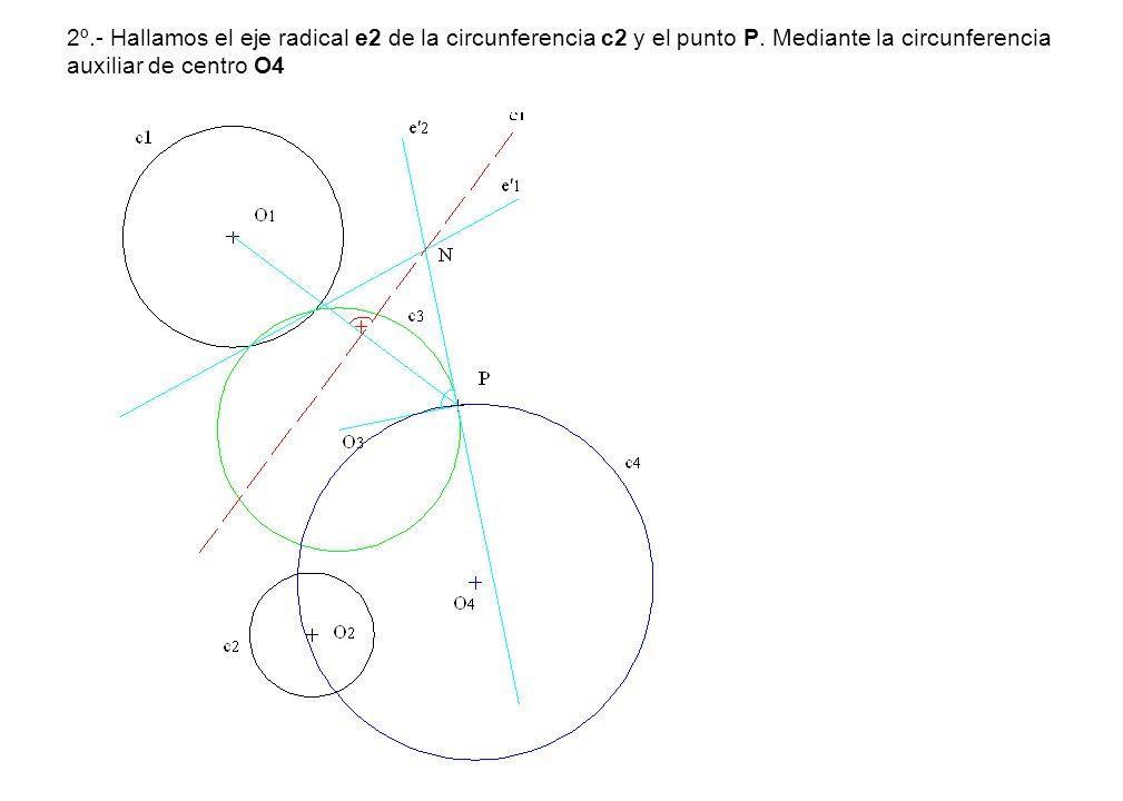 2º.- Hallamos el eje radical e2 de la circunferencia c2 y el punto P. Mediante la circunferencia auxiliar de centro O4