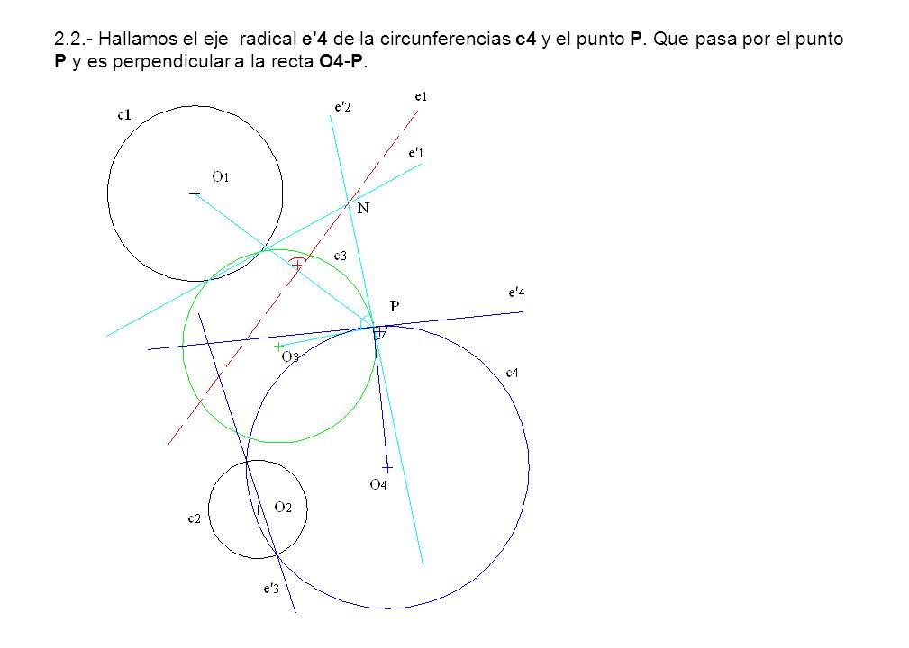 2.2.- Hallamos el eje radical e'4 de la circunferencias c4 y el punto P. Que pasa por el punto P y es perpendicular a la recta O4-P.