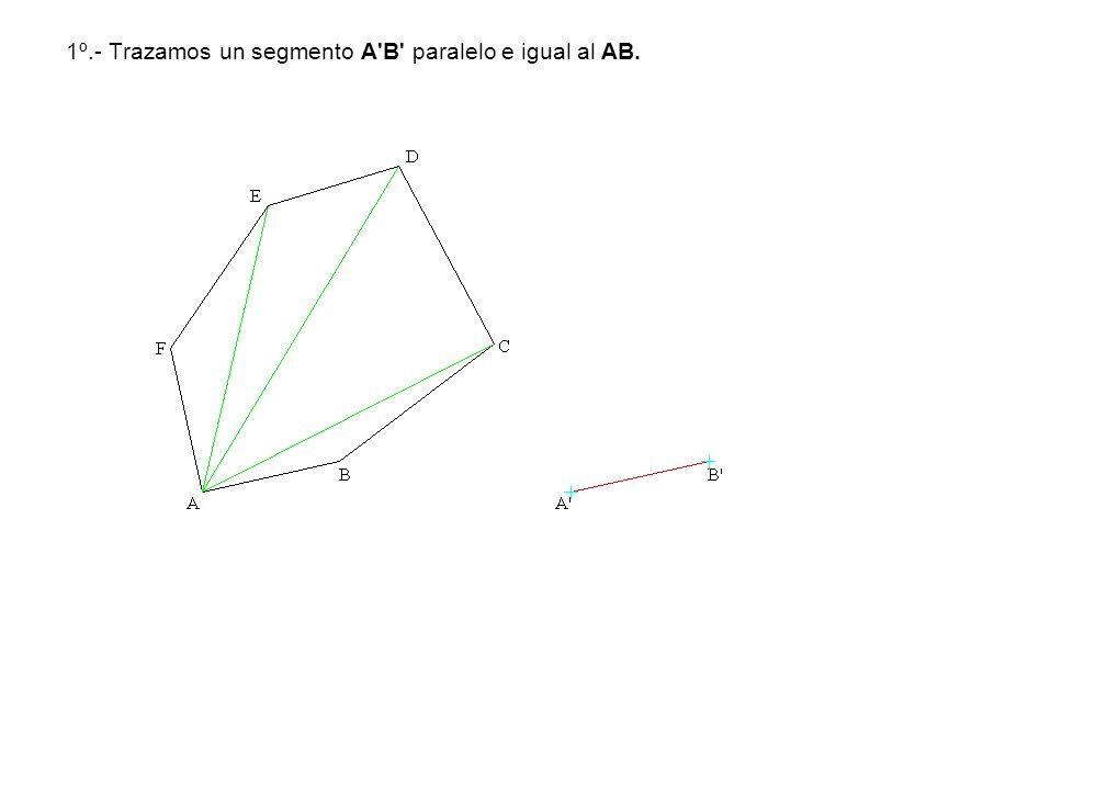1º.- Trazamos un segmento A'B' paralelo e igual al AB.