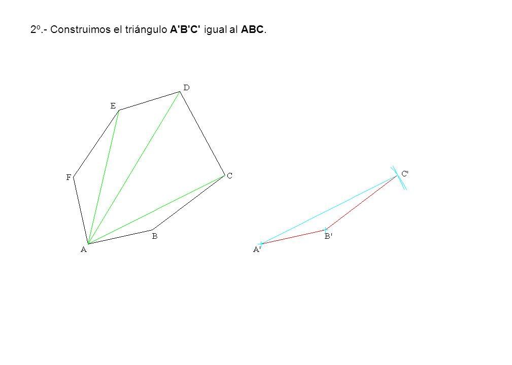 2º.- Construimos el triángulo A'B'C' igual al ABC.