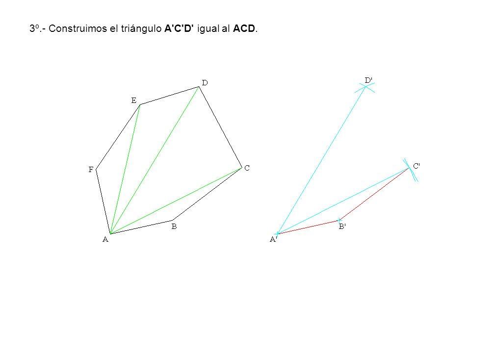 3º.- Construimos el triángulo A'C'D' igual al ACD.