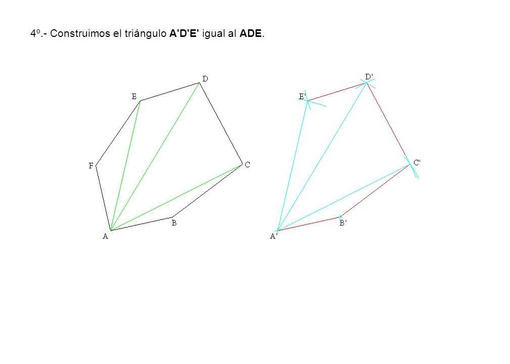 4º.- Construimos el triángulo A'D'E' igual al ADE.