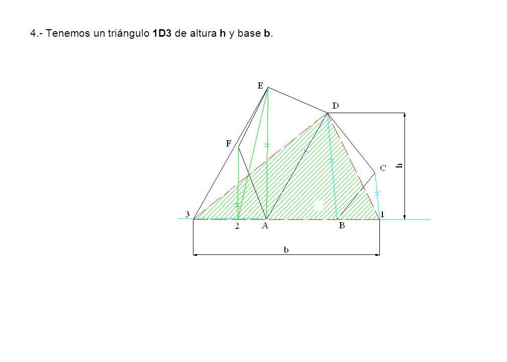 4.- Tenemos un triángulo 1D3 de altura h y base b.