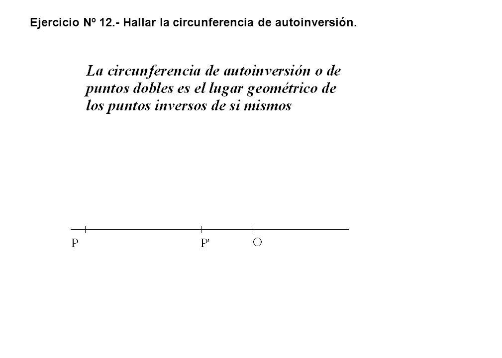 Ejercicio Nº 12.- Hallar la circunferencia de autoinversión.
