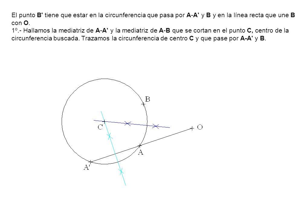 El punto B' tiene que estar en la circunferencia que pasa por A-A' y B y en la línea recta que une B con O. 1º.- Hallamos la mediatriz de A-A' y la me