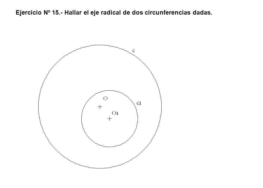 Ejercicio Nº 15.- Hallar el eje radical de dos circunferencias dadas.