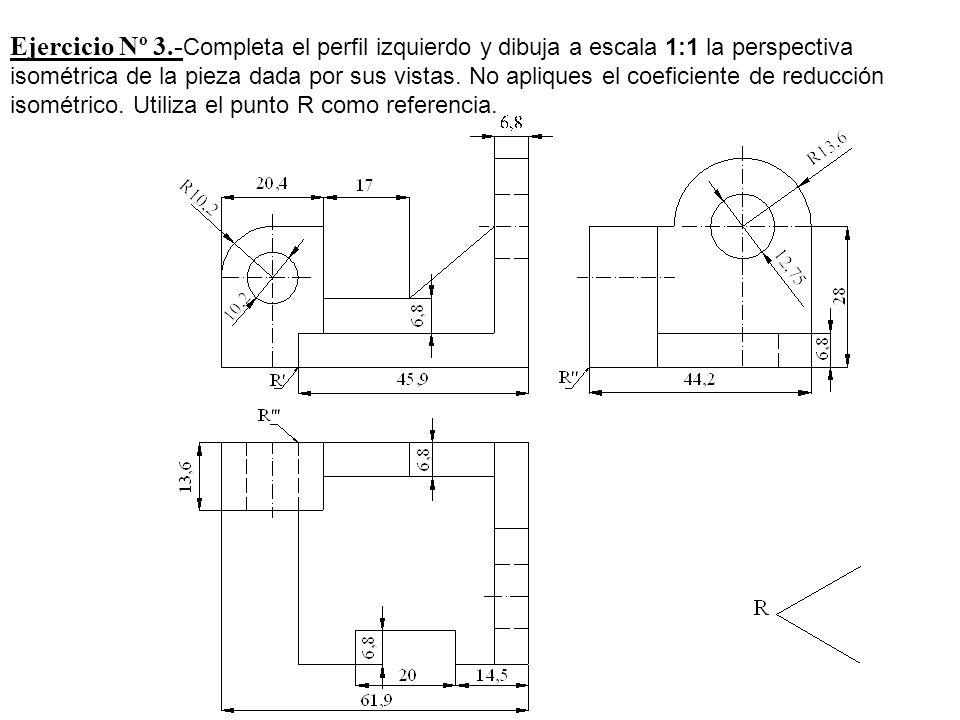 Ejercicio Nº 3.- Completa el perfil izquierdo y dibuja a escala 1:1 la perspectiva isométrica de la pieza dada por sus vistas. No apliques el coeficie