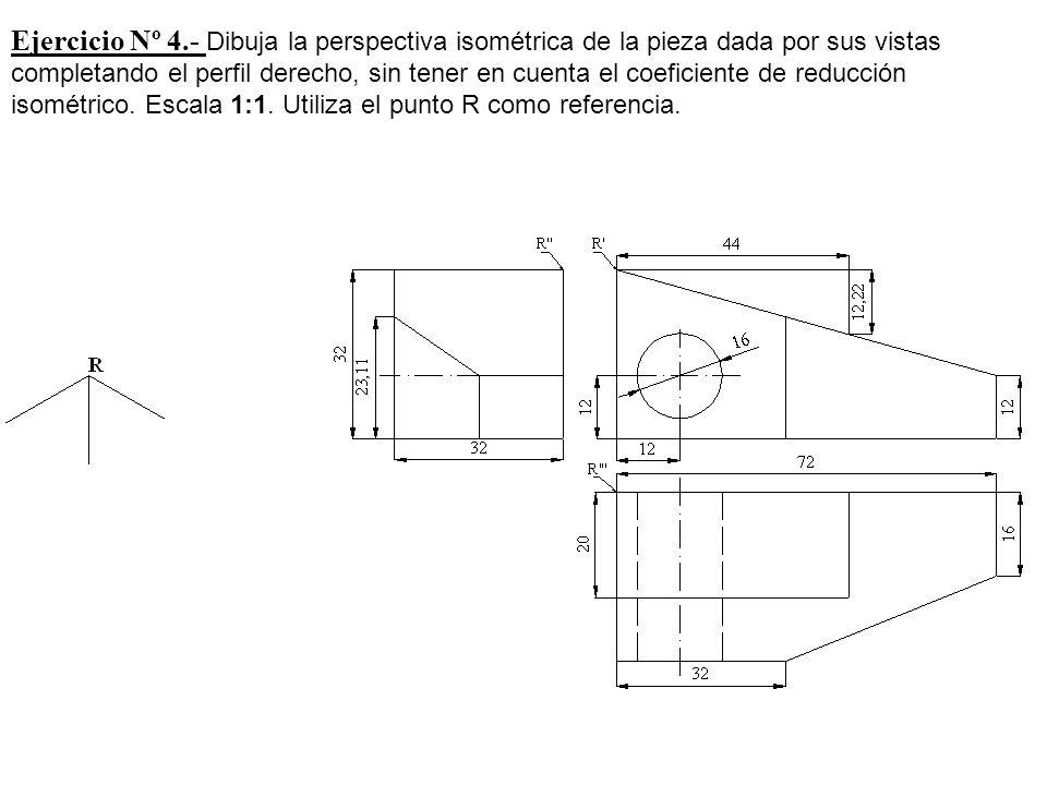 Ejercicio Nº 4.- Dibuja la perspectiva isométrica de la pieza dada por sus vistas completando el perfil derecho, sin tener en cuenta el coeficiente de