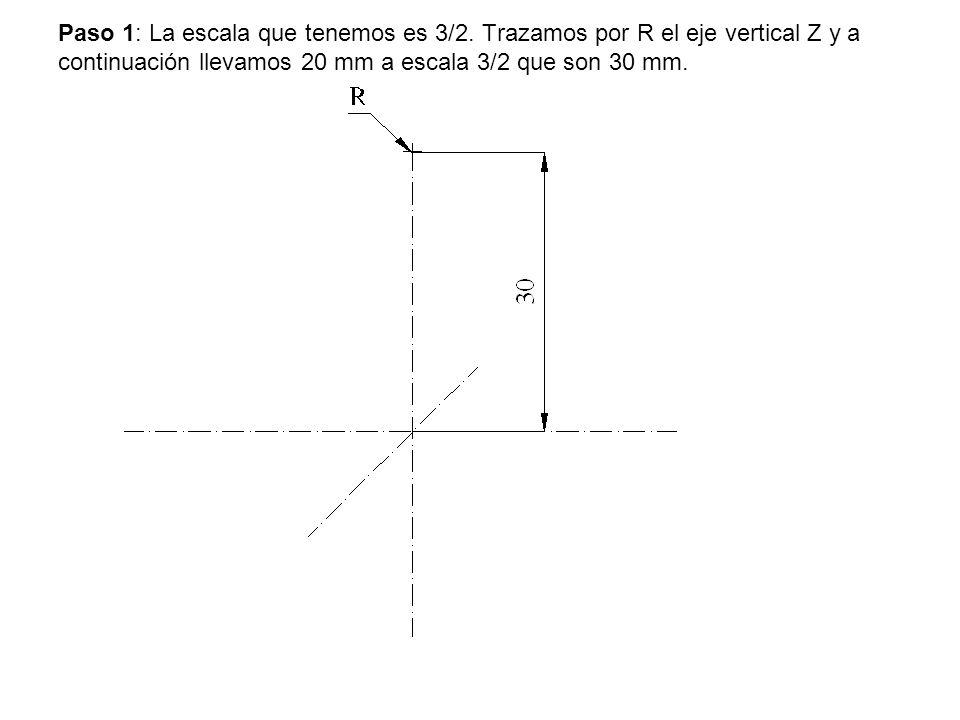 Paso 1: La escala que tenemos es 3/2. Trazamos por R el eje vertical Z y a continuación llevamos 20 mm a escala 3/2 que son 30 mm.