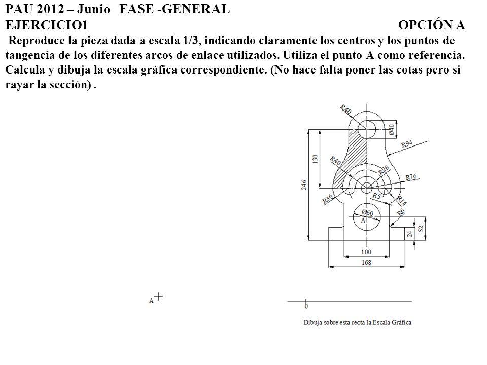 Ejercicio 4:OPCIÓN A a) Dibuja, a escala 1:2, las vistas que mejor definen el objeto representado.