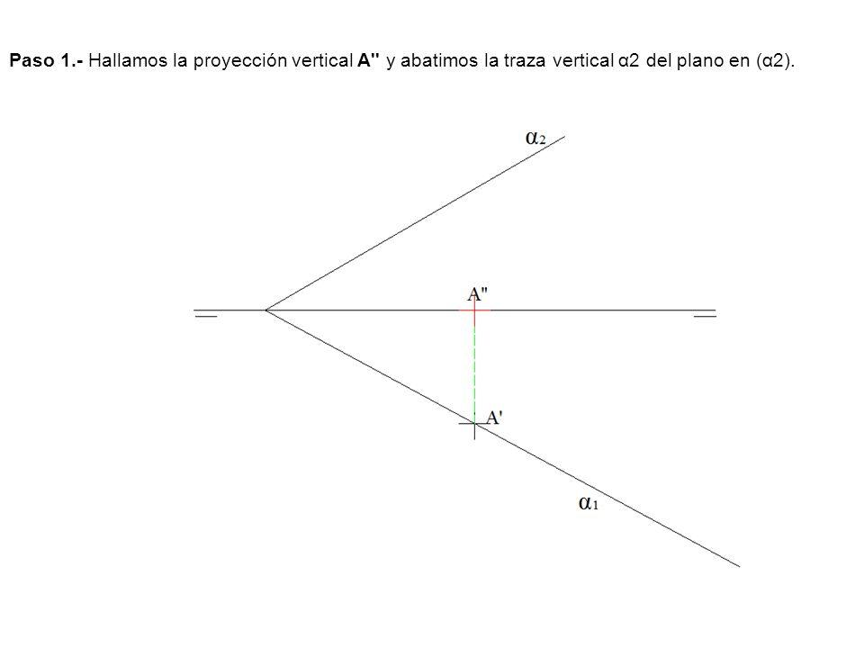 Paso 1.- Hallamos la proyección vertical A'' y abatimos la traza vertical α2 del plano en (α2).