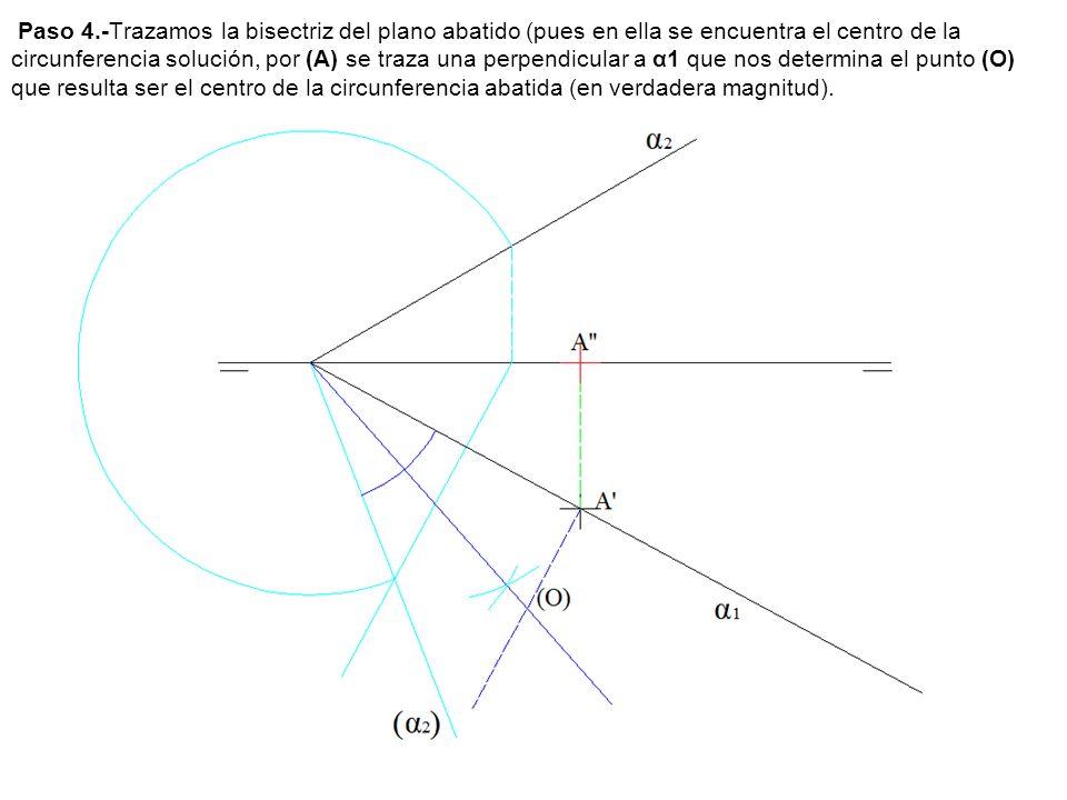 Paso 4.-Trazamos la bisectriz del plano abatido (pues en ella se encuentra el centro de la circunferencia solución, por (A) se traza una perpendicular
