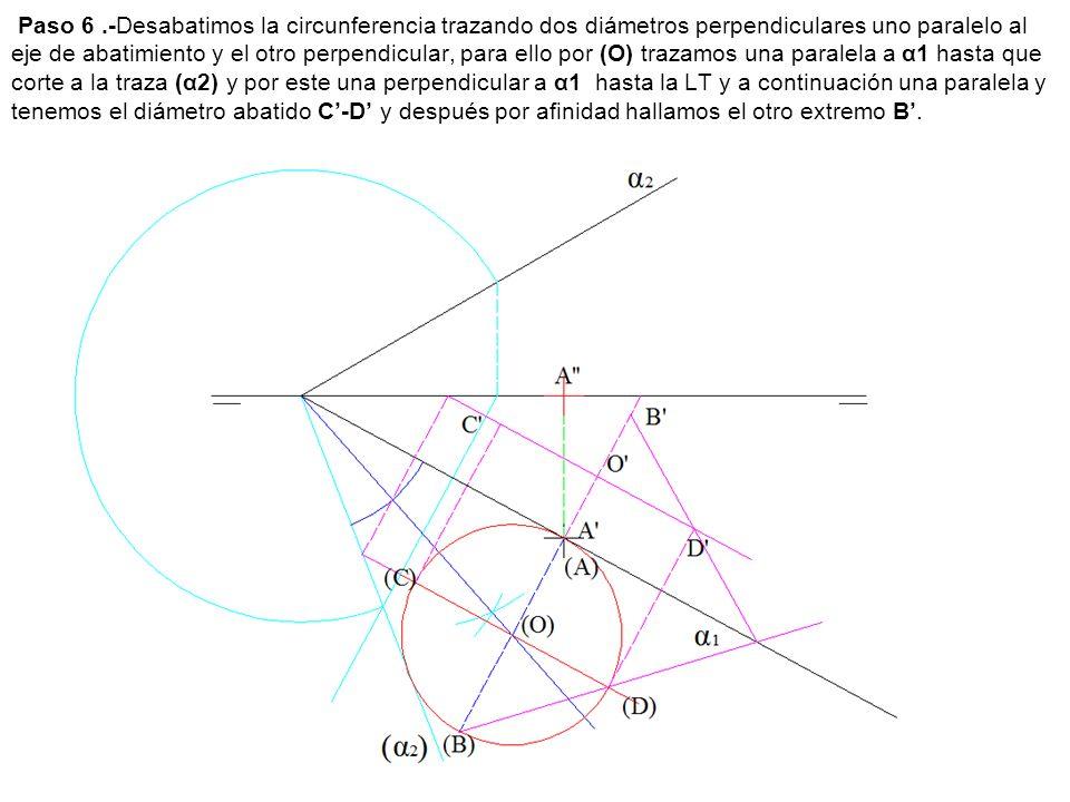 Paso 6.-Desabatimos la circunferencia trazando dos diámetros perpendiculares uno paralelo al eje de abatimiento y el otro perpendicular, para ello por