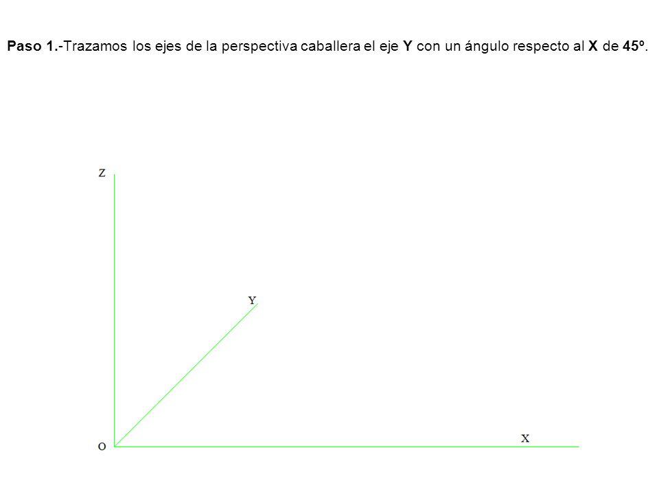 Paso 1.-Trazamos los ejes de la perspectiva caballera el eje Y con un ángulo respecto al X de 45º.