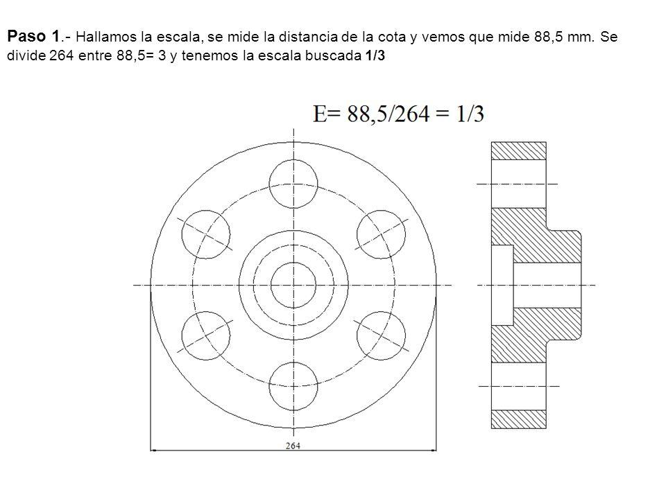 Paso 1.- Hallamos la escala, se mide la distancia de la cota y vemos que mide 88,5 mm. Se divide 264 entre 88,5= 3 y tenemos la escala buscada 1/3