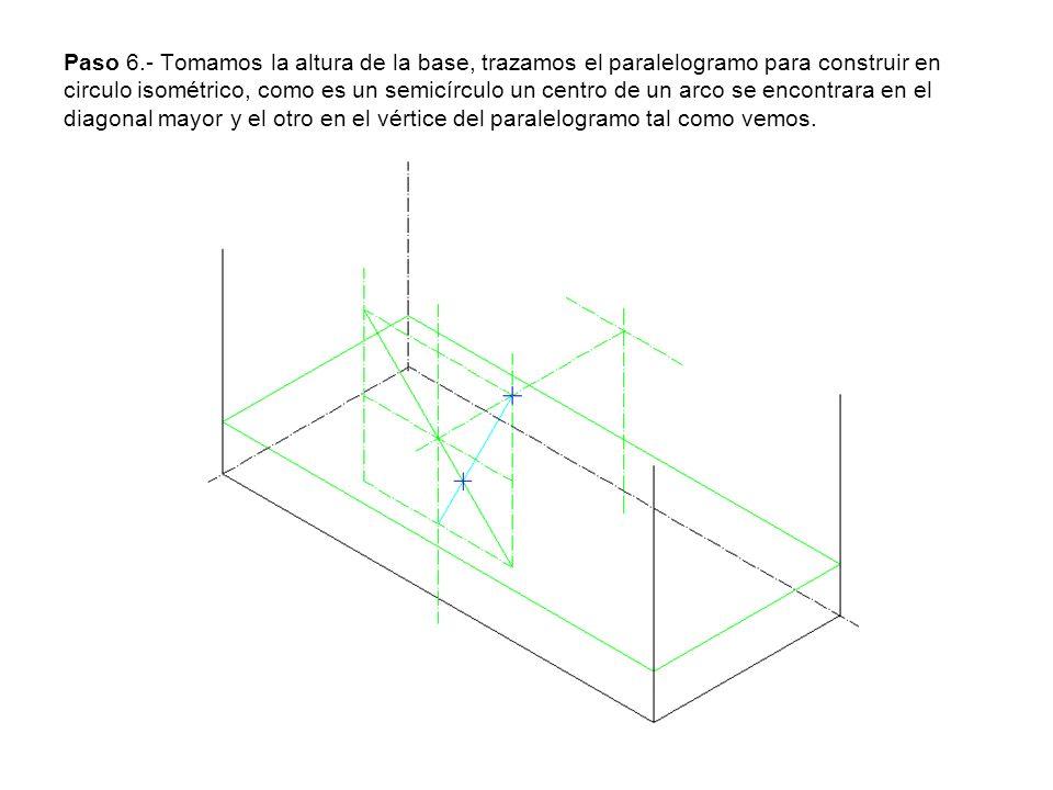 Paso 6.- Tomamos la altura de la base, trazamos el paralelogramo para construir en circulo isométrico, como es un semicírculo un centro de un arco se