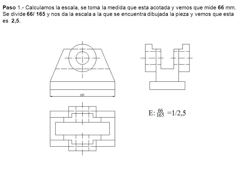 Paso 1.- Calculamos la escala, se toma la medida que esta acotada y vemos que mide 66 mm. Se divide 66/ 165 y nos da la escala a la que se encuentra d