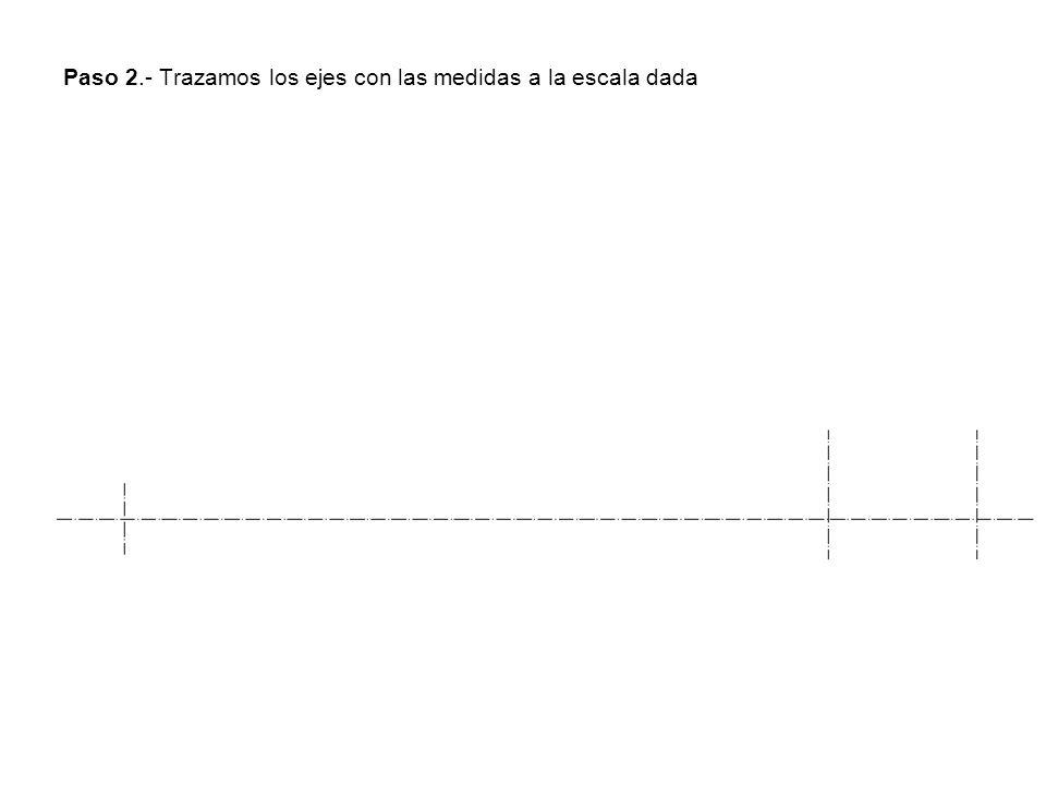 Paso 2.- Trazamos los ejes con las medidas a la escala dada