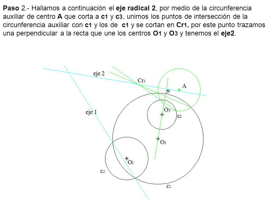 Paso 2.- Hallamos a continuación el eje radical 2, por medio de la circunferencia auxiliar de centro A que corta a c 1 y c 3, unimos los puntos de int