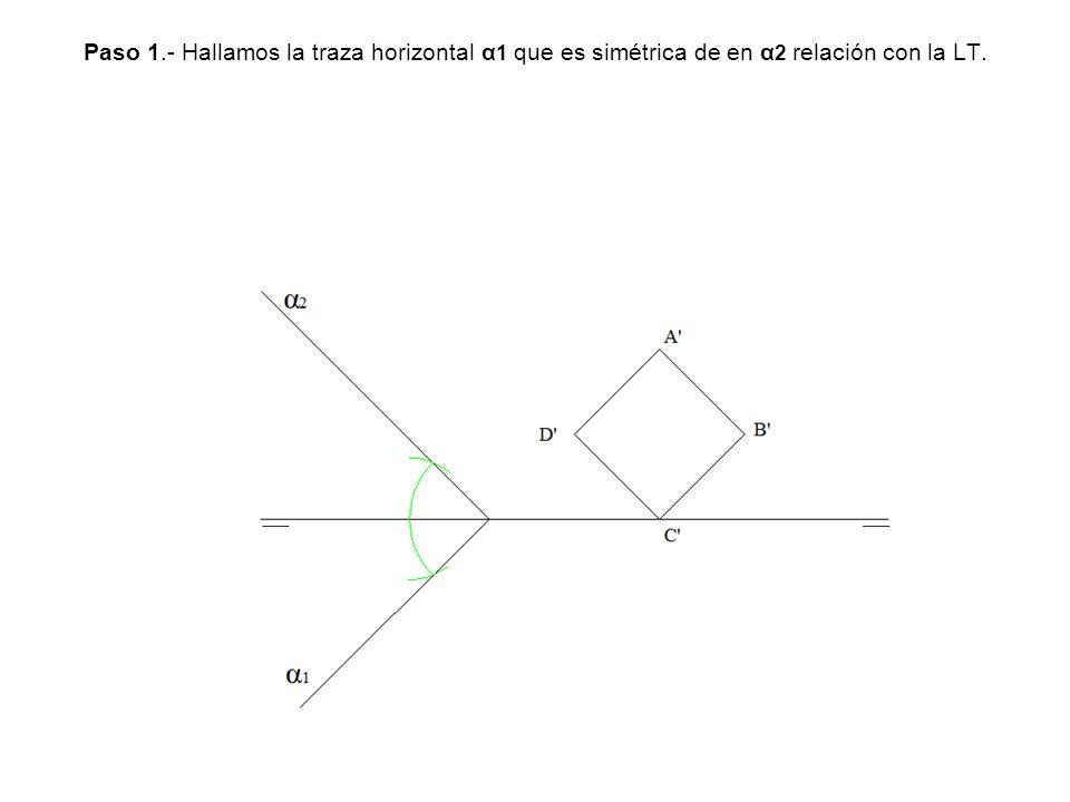 Paso 1.- Hallamos la traza horizontal α 1 que es simétrica de en α 2 relación con la LT.