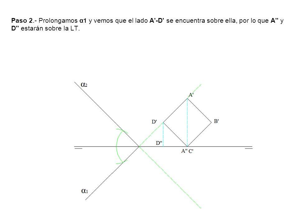 Paso 2.- Prolongamos α 1 y vemos que el lado A'-D' se encuentra sobre ella, por lo que A'' y D'' estarán sobre la LT.