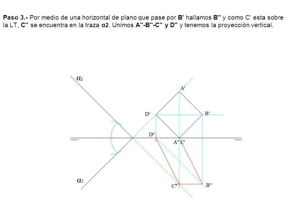 Paso 3.- Por medio de una horizontal de plano que pase por B' hallamos B'' y como C esta sobre la LT, C'' se encuentra en la traza α 2. Unimos A''-B''