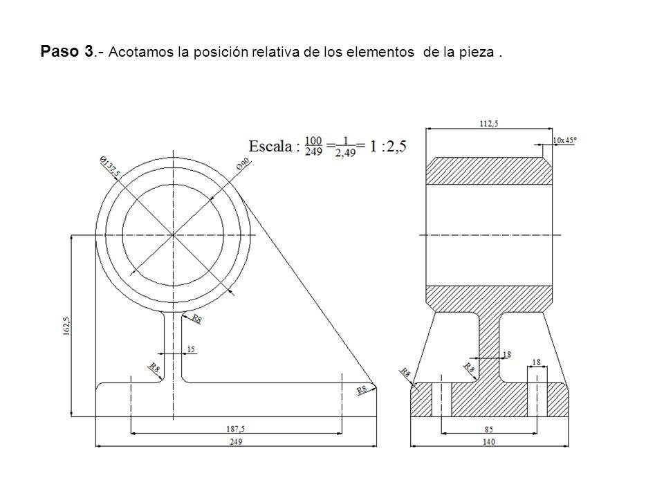 Paso 3.- Acotamos la posición relativa de los elementos de la pieza.
