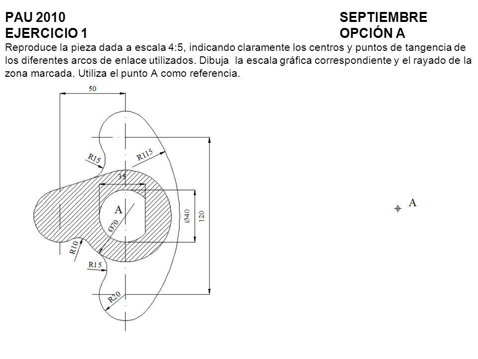 PAU 2010SEPTIEMBRE EJERCICIO 1OPCIÓN A Reproduce la pieza dada a escala 4:5, indicando claramente los centros y puntos de tangencia de los diferentes