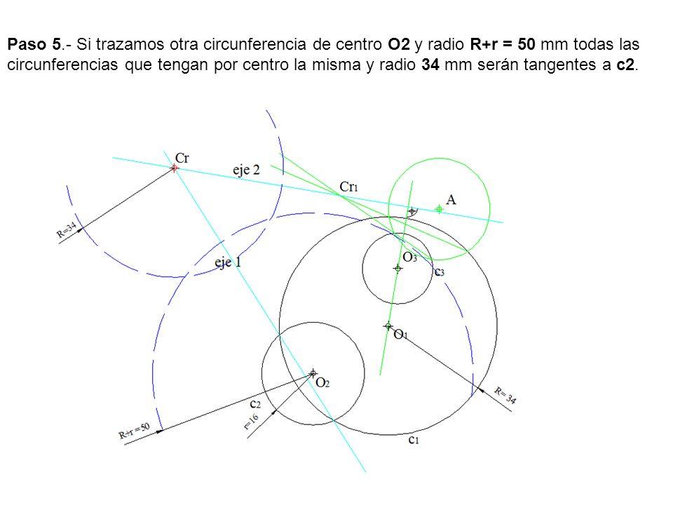 Paso 5.- Si trazamos otra circunferencia de centro O2 y radio R+r = 50 mm todas las circunferencias que tengan por centro la misma y radio 34 mm serán