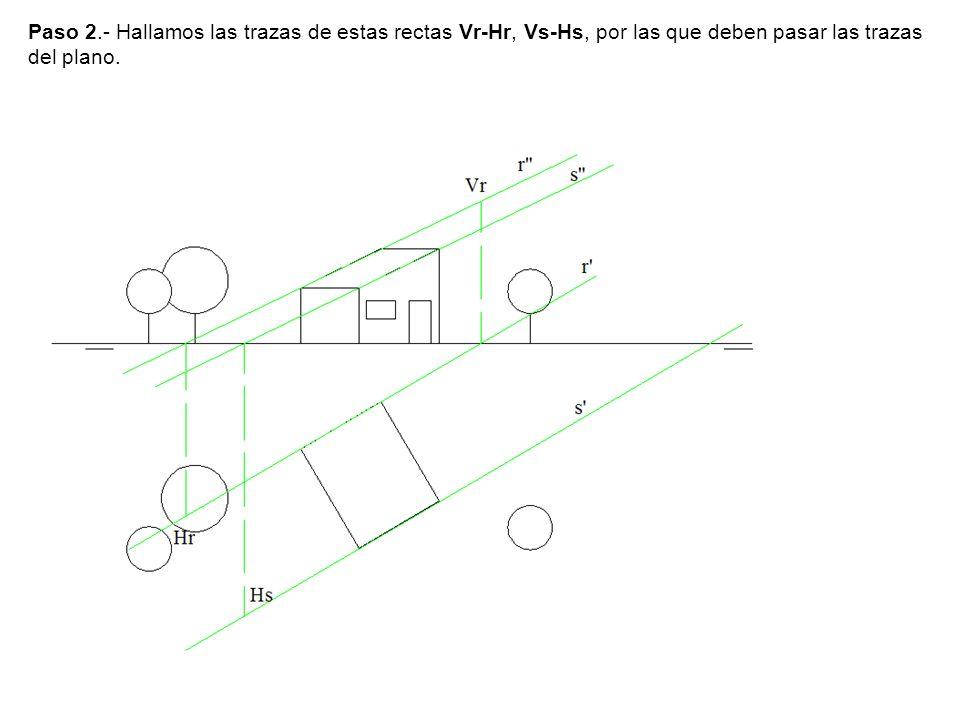 Paso 2.- Hallamos las trazas de estas rectas Vr-Hr, Vs-Hs, por las que deben pasar las trazas del plano.