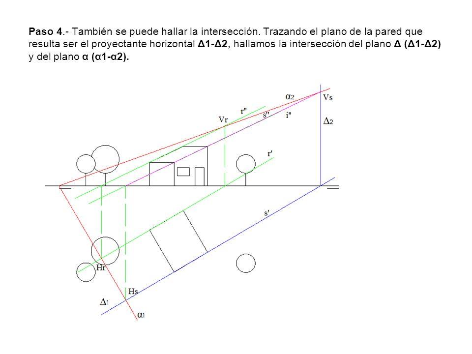 Paso 4.- También se puede hallar la intersección. Trazando el plano de la pared que resulta ser el proyectante horizontal Δ1-Δ2, hallamos la intersecc