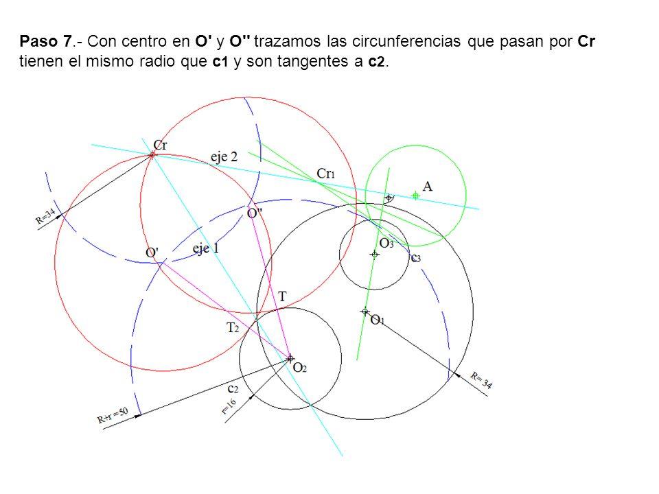 Paso 7.- Con centro en O' y O'' trazamos las circunferencias que pasan por Cr tienen el mismo radio que c 1 y son tangentes a c 2.