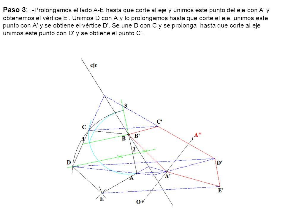 Paso 3:.- Prolongamos el lado A-E hasta que corte al eje y unimos este punto del eje con A' y obtenemos el vértice E'. Unimos D con A y lo prolongamos