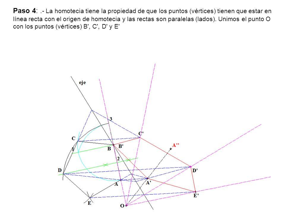 Paso 4:. - La homotecia tiene la propiedad de que los puntos (vértices) tienen que estar en línea recta con el origen de homotecia y las rectas son pa