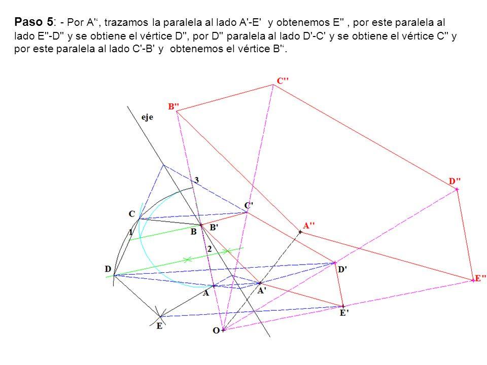 Paso 5: - Por A', trazamos la paralela al lado A'-E' y obtenemos E'', por este paralela al lado E''-D'' y se obtiene el vértice D'', por D'' paralela