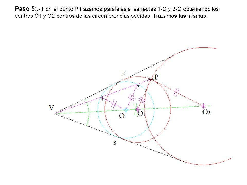 Paso 5:.- Por el punto P trazamos paralelas a las rectas 1-O y 2-O obteniendo los centros O1 y O2 centros de las circunferencias pedidas. Trazamos las
