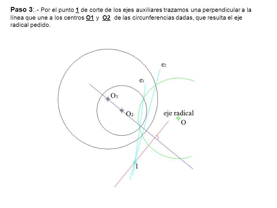 Paso 3:.- Por el punto 1 de corte de los ejes auxiliares trazamos una perpendicular a la línea que une a los centros O1 y O2 de las circunferencias da