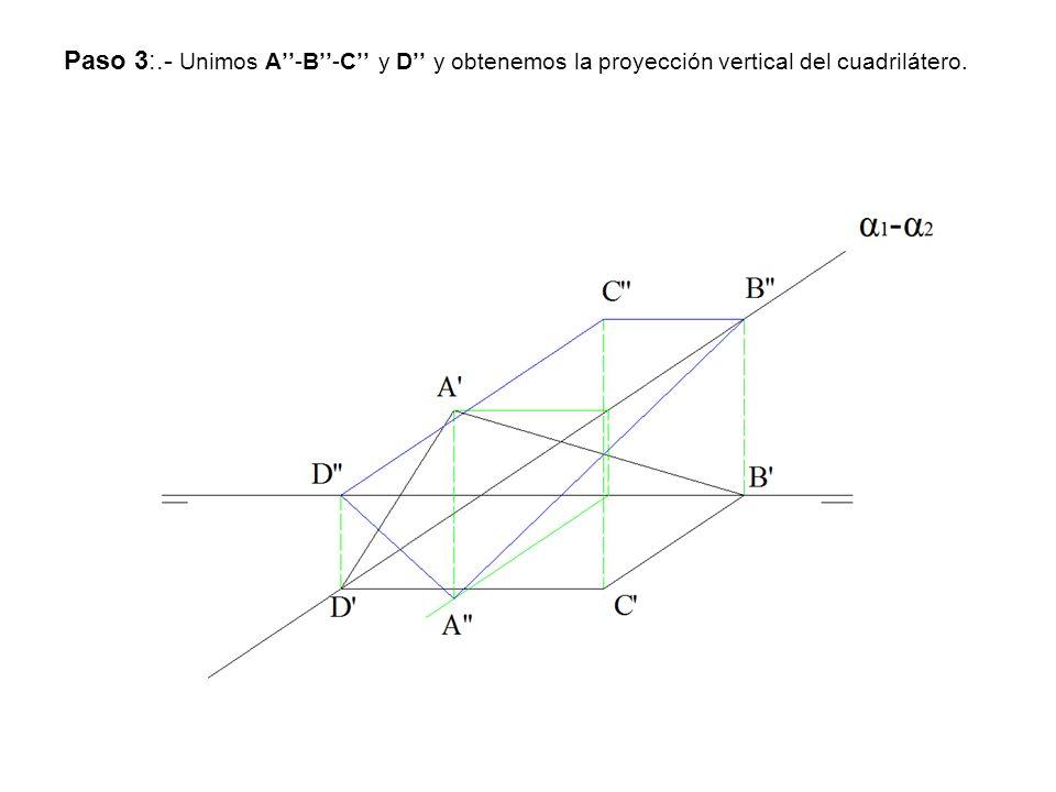 Paso 3:.- Unimos A-B-C y D y obtenemos la proyección vertical del cuadrilátero.