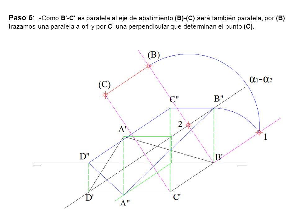 Paso 5:.- Como B'-C' es paralela al eje de abatimiento (B)-(C) será también paralela, por (B) trazamos una paralela a α1 y por C' una perpendicular qu