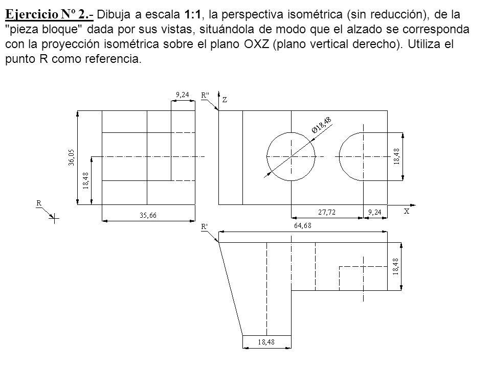 Ejercicio Nº 2.- Dibuja a escala 1:1, la perspectiva isométrica (sin reducción), de la