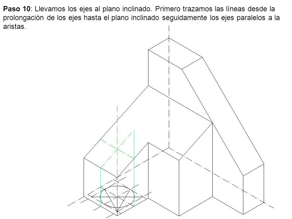 Paso 10: Llevamos los ejes al plano inclinado. Primero trazamos las líneas desde la prolongación de los ejes hasta el plano inclinado seguidamente los