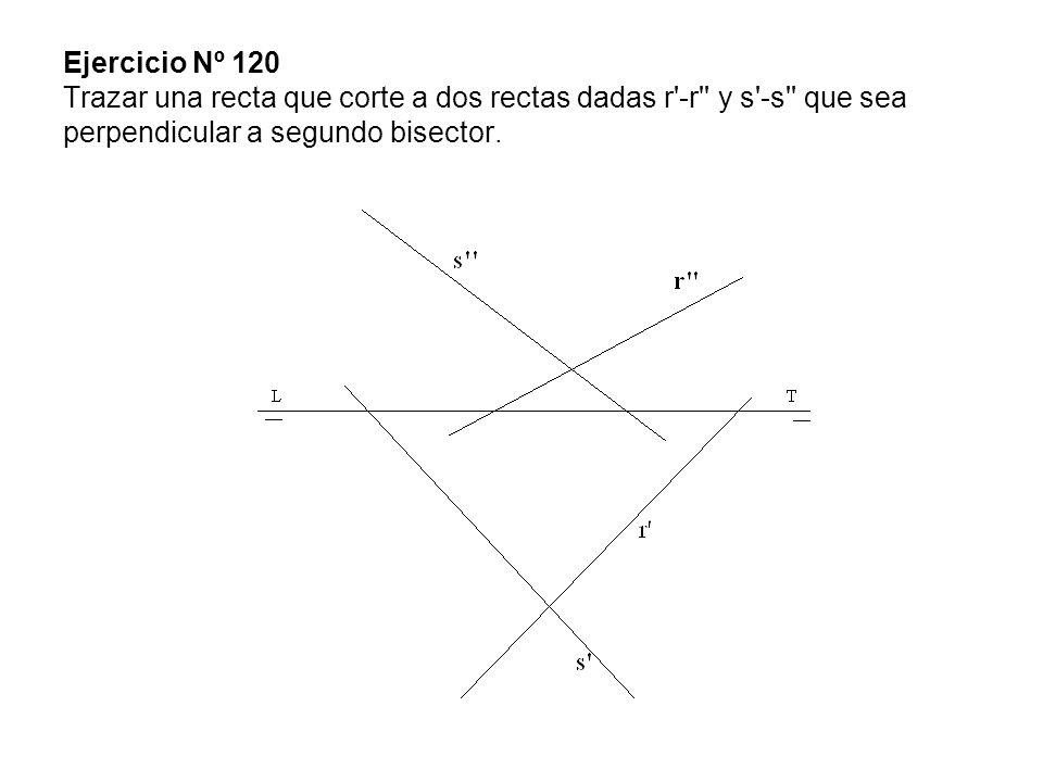 Ejercicio Nº 120 Trazar una recta que corte a dos rectas dadas r'-r'' y s'-s'' que sea perpendicular a segundo bisector.