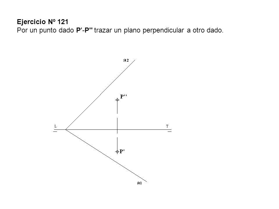 Ejercicio Nº 121 Por un punto dado P'-P'' trazar un plano perpendicular a otro dado.