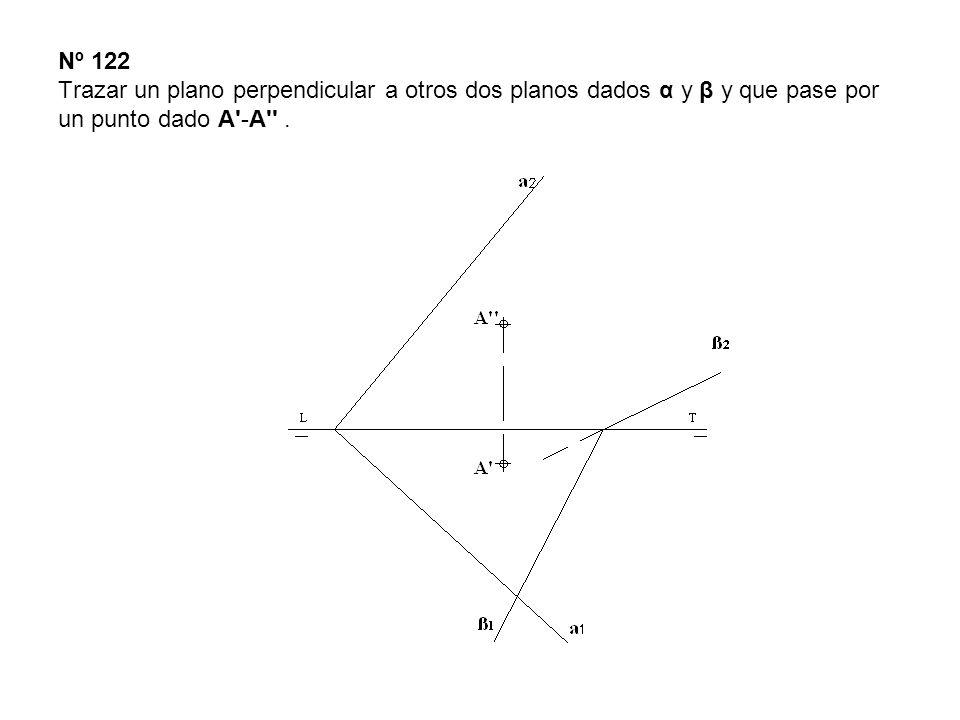 Nº 122 Trazar un plano perpendicular a otros dos planos dados α y β y que pase por un punto dado A'-A''.