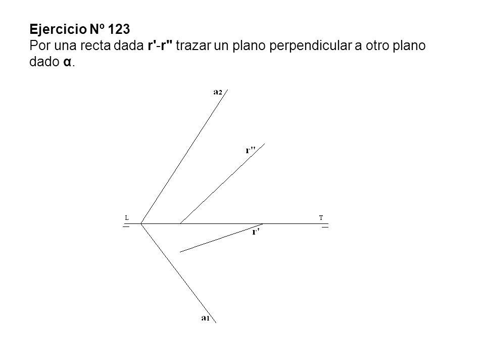 Ejercicio Nº 123 Por una recta dada r'-r'' trazar un plano perpendicular a otro plano dado α.